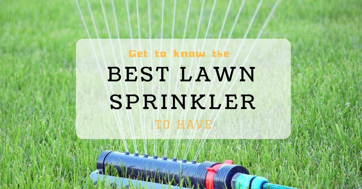 Best lawn sprinkler systems reviews 2017 buyer 39 s guide for Best garden tools to have