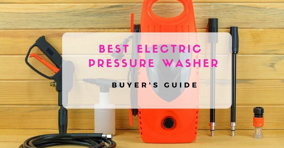 Best Electric Pressure Washer Reviews - Buyer's Guide
