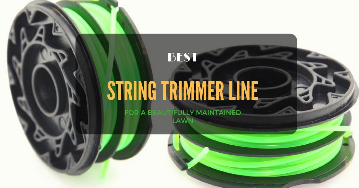 Best String Trimmer Line Reviews 2017 2018 Buyer S Guide