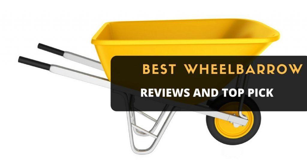 Best Wheelbarrow reviews and top picks
