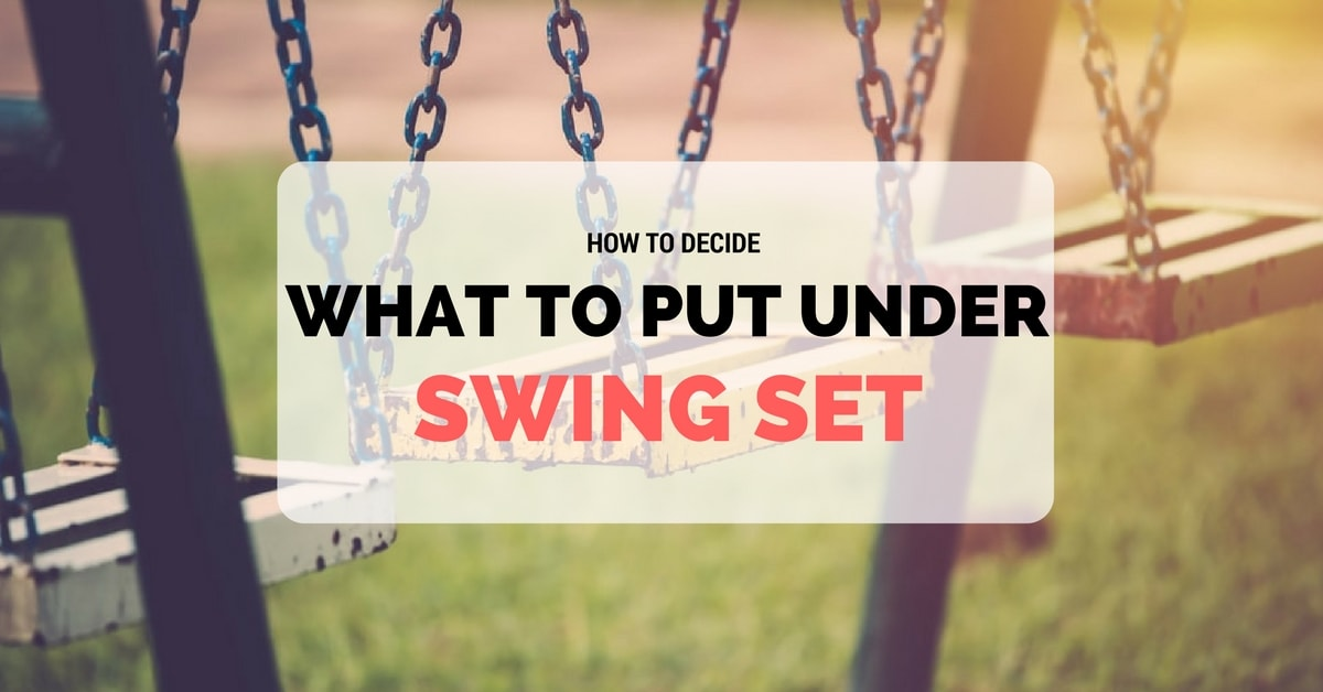 How to Decide what to put under swing set