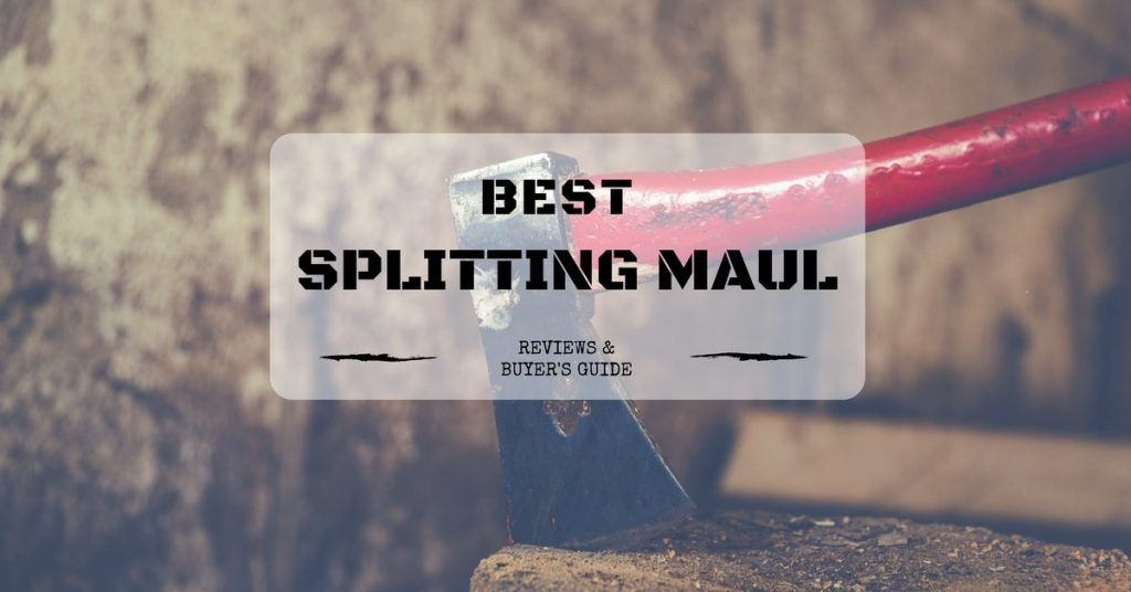 Best splitting maul reviews - Buyer's Guide