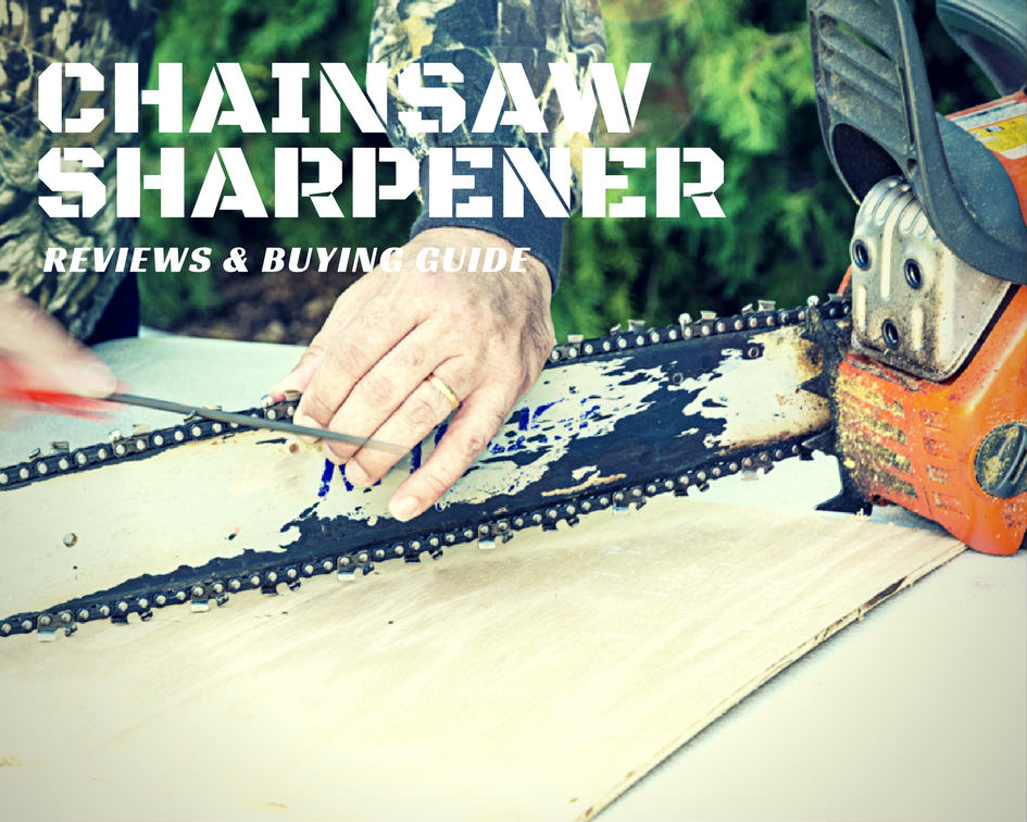 Best chainsaw sharpener reviews & buying guide