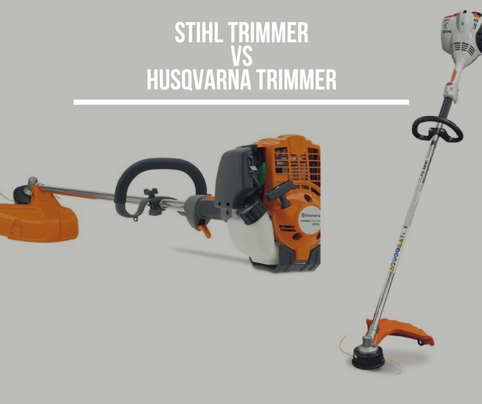 Stihl Vs Husqvarna Trimmer Which Brand To Choose