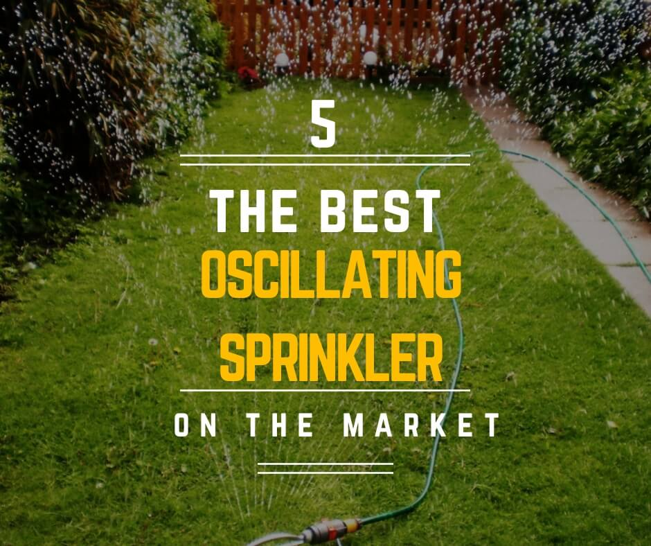 5 The Best Oscillating Sprinkler On The Market