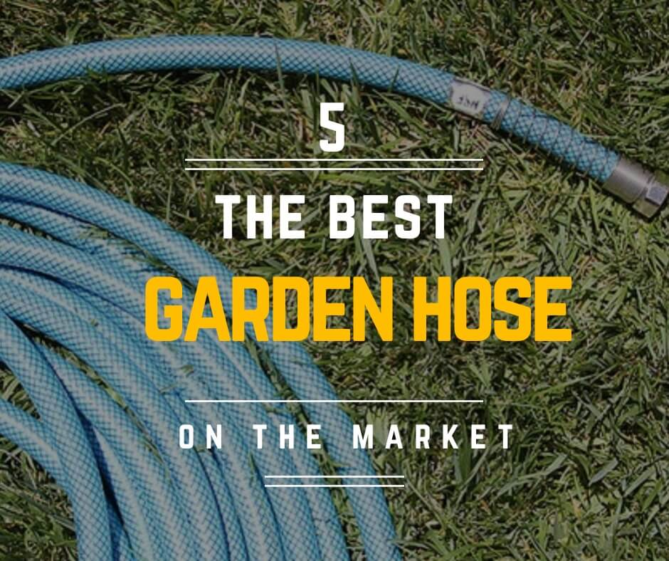 5 The Best Garden Hose On The Market
